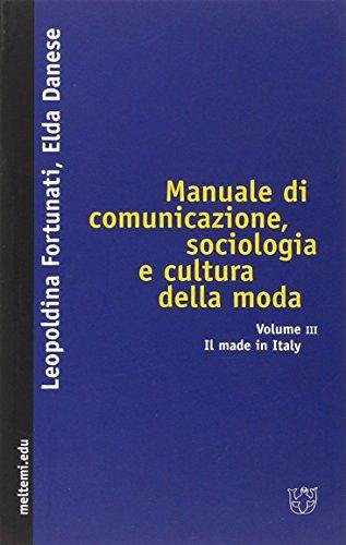 Manuale di comunicazione, sociologia e cultura della moda. Il made in Italy (Vol. 3)