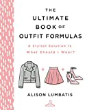 The Ultimate Book of Outfit Formulas: A Stylish Solution to What Should I Wear?