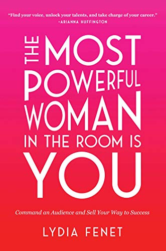 Image of The Most Powerful Woman in the Room Is You: Command an Audience and Sell Your Way to Success