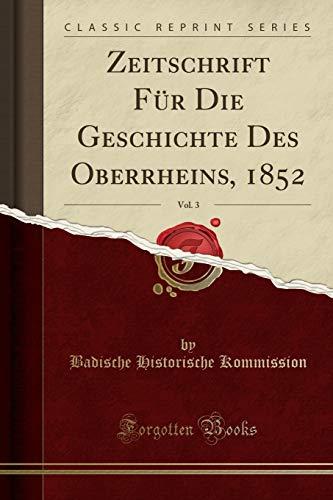 Zeitschrift Für Die Geschichte Des Oberrheins, 1852, Vol. 3 (Classic Reprint)