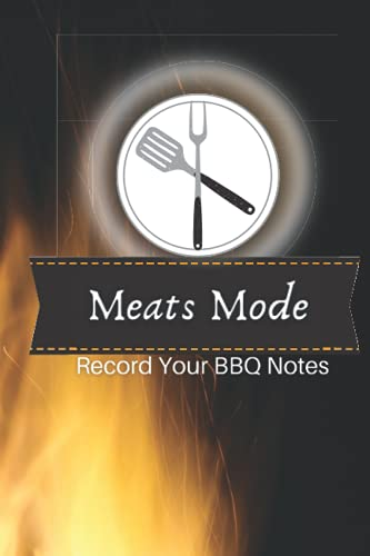 Meats Mode Record Your BBQ Notes: BBQ Tracker Book for Grill and Meat Lovers