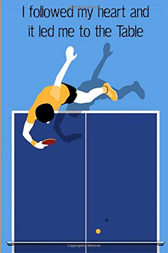 Table Tennis Journal: I Followed My Heart and It Led Me to the Table: Compact College Ruled Lined Notebook for Those Who Love Playing Ping Pong