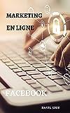 Marketing en ligne: Facebook: (Marketing pour les petites entreprises, les indépendants et les start-ups. Notions de base sur le marketing et la publicité ... les réseaux sociaux. Apprenez le commerce