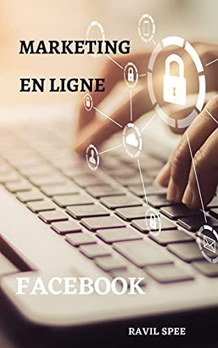 Couverture du livre Marketing en ligne: Facebook: (Marketing pour les petites entreprises, les indépendants et les start-ups. Notions de base sur le marketing et la publicité ... les réseaux sociaux. Apprenez le commerce
