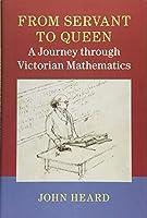 From Servant to Queen: A Journey through Victorian Mathematics