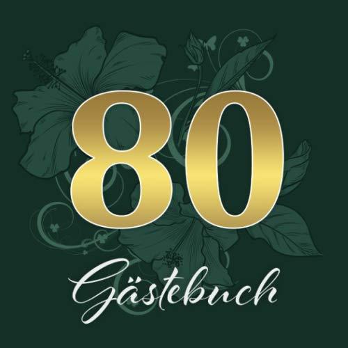 80 Gästebuch: 80. Geburtstag Gästebuch / Zum Hineinschreiben und Fotos einkleben / ca. 80 dekorierte Seiten / Covermotiv: Goldene Zahl auf Grün