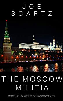 The Moscow Militia: Jack Driver Spy Series Volume 1 (Jack Driver's Spy Stories) by [Joe Scartz]