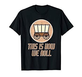 Funny Patriot Pioneer Day Utah How I Roll Wagon Women Men T-Shirt