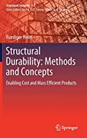 Structural Durability: Methods and Concepts: Enabling Cost and Mass Efficient Products (Structural Integrity (17))