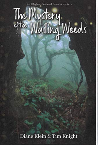 The Mystery of the Wailing Woods: An Allegheny National Forest Adventure by [Diane Klein, Tim Knight, Korie Klein]