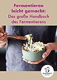 Fermentieren leicht gemacht: Das große Handbuch des Fermentierens