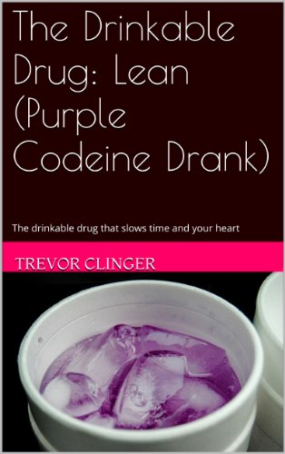 The Drinkable Drug: Lean (Purple Codeine Drank) (English Edition)