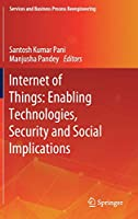 Internet of Things: Enabling Technologies, Security and Social Implications (Services and Business Process Reengineering)