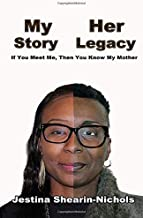 My Story, Her Legacy: If You Meet Me, then You Know My Mother