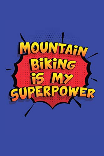 Mountain Biking Is My Superpower: A 6x9 Inch Softcover Diary Notebook With 110 Blank Lined Pages. Funny Mountain Biking Journal to write in. Mountain Biking Gift and SuperPower Design Slogan