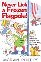 [(Never Lick a Frozen Flagpole! : More! Humorous Insights That Motivate and Encourage)] [By (author) Marvin Phillips ] published on (March, 1999)