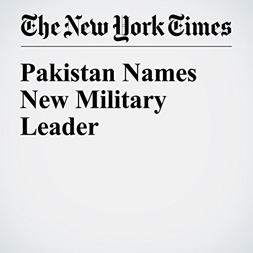 Pakistan Names New Military Leader cover art