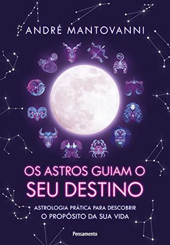 Os Astros Guiam seu Destino: Astrologia prática para descobrir o propósito da sua vida.