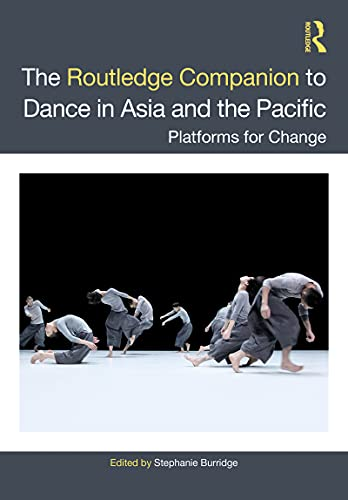 The Routledge Companion to Dance in Asia and the Pacific: Platforms for Change (English Edition)