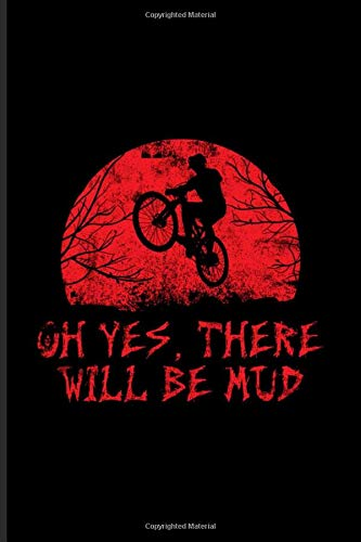 Oh Yes, There Will Be Mud: Best Horror Quote And Saying Journal   Notebook   Workbook For Halloween, Horror Movie, Truly Scary Films, Cycle Fitness, Mtb & Downhill Fans - 6x9 - 100 Graph Paper Pages
