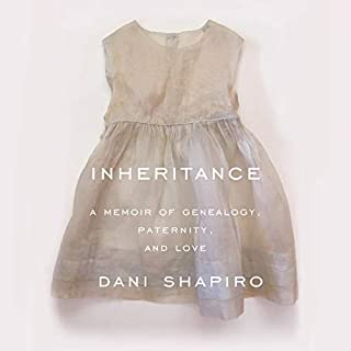 Inheritance     A Memoir of Genealogy, Paternity, and Love              Written by:                                                                                                                                 Dani Shapiro                               Narrated by:                                                                                                                                 Dani Shapiro                      Length: 6 hrs and 44 mins     23 ratings     Overall 4.6