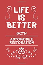 Life Is Better With Automobile Restoration: Perfect Gag Gift For A Lover Of Automobile Restoration | Blank Lined Notebook Journal | 100 Pages 6 X 9 Format | Office Humour And Banter |