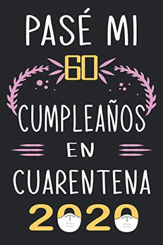 Pasé Mi 60 Cumpleaños En Cuarentena 2020: Regalo de cumpleaños de 60 años para mujeres y hombres, Idea de regalo de cumpleaños para los nacidos en ... para recordar, idea de regalo perfecta.