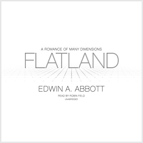 Flatland     A Romance of Many Dimensions              By:                                                                                                                                 Edwin A. Abbott                               Narrated by:                                                                                                                                 Robin Field                      Length: 3 hrs and 54 mins     5 ratings     Overall 2.8