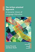 The Action-oriented Approach: A Dynamic Vision of Language Education (New Perspectives on Language and Education)