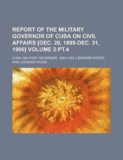 Report of the Military Governor of Cuba on Civil Affairs [Dec. 20, 1899-Dec. 31, 1900] Volume 2: PT.4