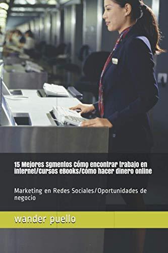15 Mejores Sgmentos Cómo encontrar trabajo en internet/Cursos eBooks/Cómo hacer dinero online: Marketing en Redes Sociales/Oportunidades de negocio (negocios, Band 2)