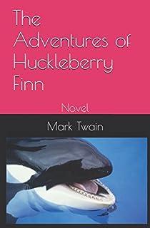 The Adventures of Huckleberry Finn: Novel