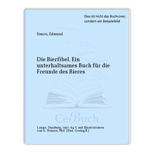 Die Bierfibel. Ein unterhaltsames Buch für die Freunde des Bieres