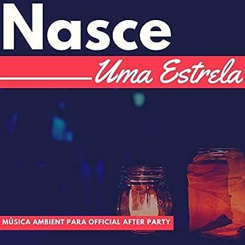 Nasce Uma Estrela: Música Ambient para Official After Party