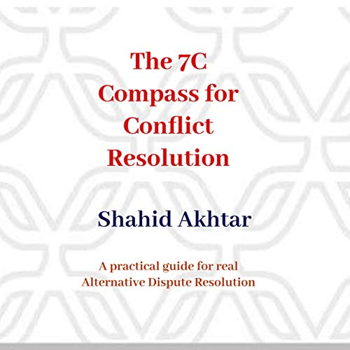 The 7Cs Compass for Conflict Resolution Audiobook By Shahid Akhtar cover art