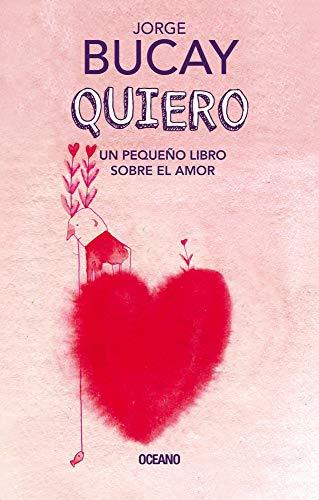 Quiero: Un Pequeño Libro Sobre El Amor