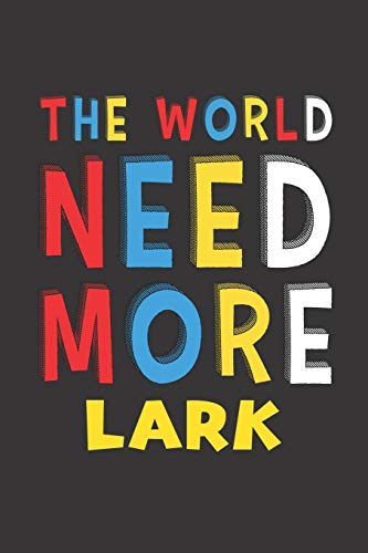 The World Need More Lark: Lark Lovers Funny Gifts Journal Lined Notebook 6x9 120 Pages