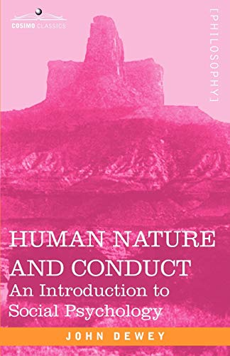 Human Nature and Conduct: An Introduction to Social Psychology (Cosimo Classics Philosophy)