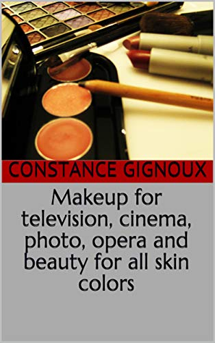Makeup for television, cinema, photo, opera and beauty for all skin colors (English Edition)