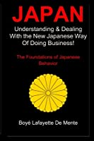 Japan: Understanding & Dealing With the New Japanese Way of Doing Business!