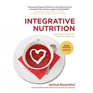 Integrative Nutrition     Feed Your Hunger for Health and Happiness              By:                                                                                                                                 Joshua Rosenthal                               Narrated by:                                                                                                                                 Eric Martin                      Length: 11 hrs and 34 mins     96 ratings     Overall 4.6