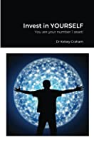 Invest in YOURSELF: You are your number 1 asset!