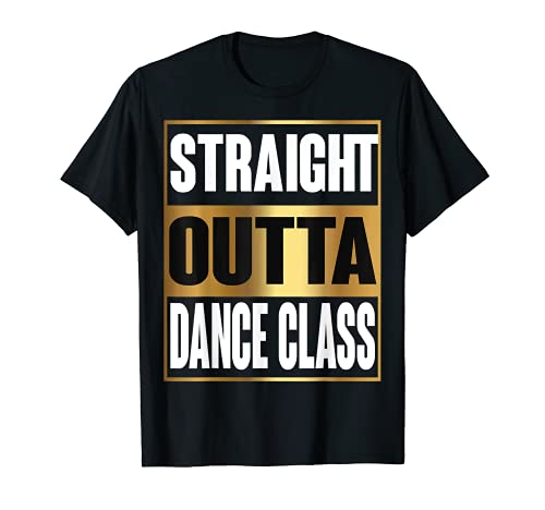 Straight Outta Dance Class Great Dancer Cool Base Regalo Camiseta