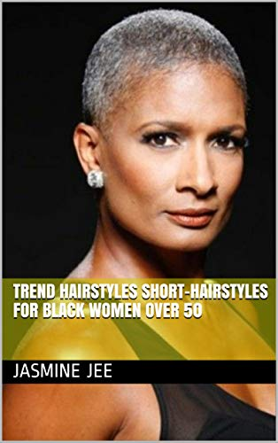 Trend Hairstyles Short Hairstyles For Black Women Over 50 Kindle Edition By Jee Jasmine Health Fitness Dieting Kindle Ebooks Amazon Com
