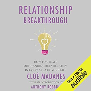 Relationship Breakthrough     How to Create Outstanding Relationships in Every Area of Your Life              By:                                                                                                                                 Cloe Madanes,                                                                                        Anthony Robbins                               Narrated by:                                                                                                                                 Aimee Jolson                      Length: 6 hrs and 32 mins     299 ratings     Overall 4.3