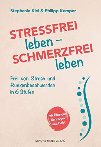 Stressfrei leben - Schmerzfrei leben: Frei von Stress und Rückenbeschwerden in 6 Stufen