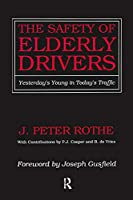 The Safety of Elderly Drivers: Yesterday's Young in Today's Traffic