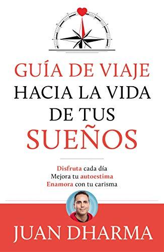 Guía de viaje hacia la vida de tus sueños eBook: Dharma, Juan ...