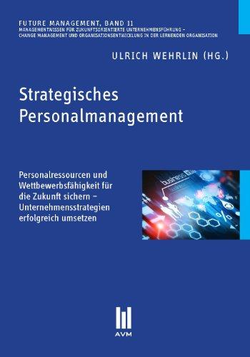Strategisches Personalmanagement: Personalressourcen und Wettbewerbsfähigkeit für die Zukunft sichern - Unternehmensstrategien erfolgreich umsetzen