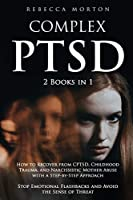 Complex PTSD: 2 Books in 1: How to Recover from CPTSD, Childhood Trauma, and Narcissistic Mother Abuse with a Step-by-Step Approach - Stop Emotional Flashbacks and Avoid the Sense of Threat